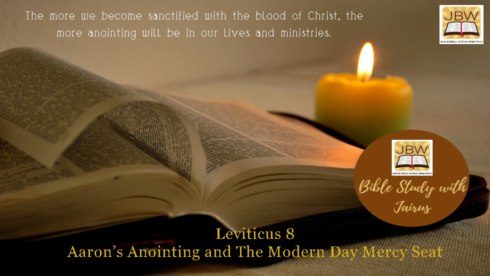 Bible Study With Jairus – Leviticus 8- Aaron's Anointing and The Modern Day Mercy Seat